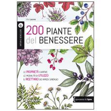 200 piante del benessere. Le propriet� curative, le modalit� di utilizzo, il ricettario dei rimedi sinergici