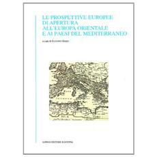 Le prospettive europee di apertura all'Europa orientale e ai paesi del Mediterraneo