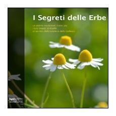 I segreti delle erbe. Le piante medicinali, il loro uso, i loro rimedi, le ricette al servizio della salute