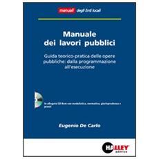 Manuale dei lavori pubblici. Guida teorico-pratica delle opere pubbliche: dalla programmazione all'esecuzione. Con CD-ROM
