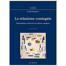 Relazione coniugale. Vulnerabilit� e risorse di un sistema complesso (La)
