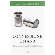Connessione umana. Comunicazione essoterica ed esoterica