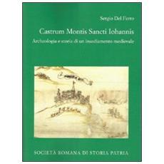 Castrum Montis Sancti Iohannis. Archeologia e storia di un insediamento medievale