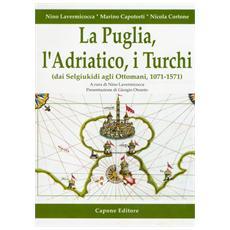 La Puglia, l'Adriatico, i turchi (dai selgiukidi agli ottomani, 1071-1571)