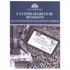 L'ultimo segreto di Mussolini. Quel patto sottobanco fra Badoglio e i tedeschi