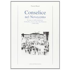 Conselice nel Novecento. Le piazze della memoria: Conselice, Lavezzola, San Patrizio (1890-1990)