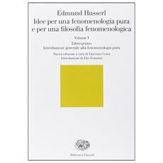 Idee per una fenomenologia pura e per una filosofia fenomenologica. Vol. 1