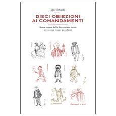 Dieci obiezioni ai comandamenti. Breve storia della letteratura russa attraverso i suoi paradossi