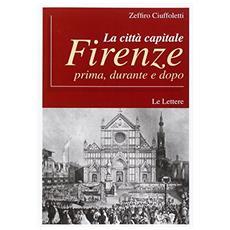Citt� capitale Firenze. Prima, durante e dopo (La)