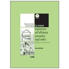 La nuova legislazione sull'efficienza energetica degli edifici. Requisiti e metodi di calcolo. Con CD-ROM