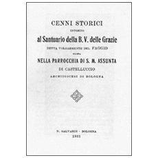 Cenni storici intorno al santuario della B. V. delle Grazie detta volgarmente del faggio. . . (rist. anast. Bologna, 1931)
