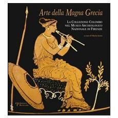 Arte della Magna Grecia. La collezione Colombo nel museo archeologico nazionale di Firenze