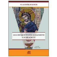 Alla ricerca di Gesù di Nazareth e altri scritti