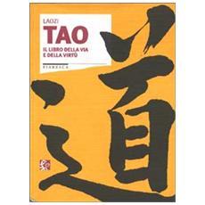Tao. Il libro della via e della virtù