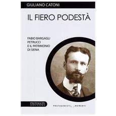 IL fiero podestà. Fabio Bargagli Petrucci e il patrimonio di Siena