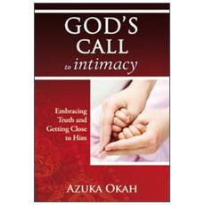 God's call to intimacy. Embracing truth and getting close to God