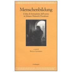 Menschenbildung. L'idea di formazione dll'uomo. Johann Heinrich Pestalozzi