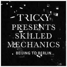 Tricky Presents - Skilled Mechanics, Beijing To Berlin