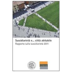 Sussidiarietà e. . . città abitabile. Rapporto sulla sussidiarietà 2011