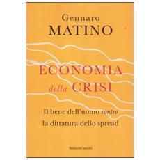Economia della crisi. Il bene dell'uomo contro la dittatura dello spread