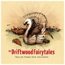 Driftwood Fairytales (The) - Trailer Parks And Unicor