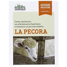 La pecora. Come realizzare un allevamento familiare e ottenere un piccolo reddito