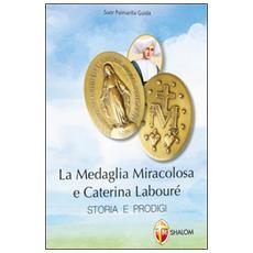 La medaglia miracolosa e Caterina Labouré. Storia e prodigi