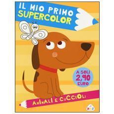 Animali e cuccioli. Il mio primo supercolor