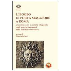 L'ipogeo di Porta Maggiore a Roma. Dramma sacro e antiche religiosità negli stucchi decorativi della basilica sotterranea
