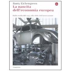 La nascita dell'economia europea. Dalla svolta del 1945 alla sfida dell'innovazione