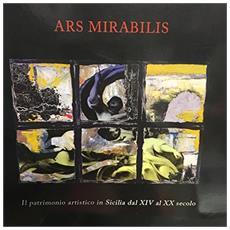 Ars mirabilis. Il patrimonio artistico in Sicilia dal XIV al XX secolo