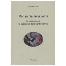 Monarchia della verità. Modelli culturali e pedagogia della Controriforma