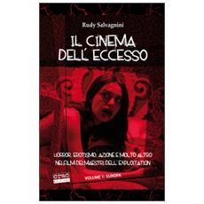 Il cinema dell'eccesso. Horror, erotismo, azione e molto altro nei film dei maestri dell'exploitation. Vol. 1: Europa.
