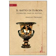 Ratto di Europa. Storia del vaso di Assteas (Il)