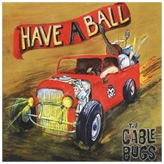 Cable Bugs (The) - Have A Ball