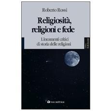 Religiosità, religioni e fede. Lineamenti critici di storia delle religioni