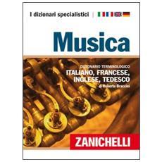 Musica. Dizionario terminologico italiano, francese, inglese, tedesco. Ediz. multilingue