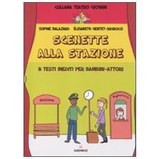 Scenette alla stazione. 8 testi inediti per bambini-attori