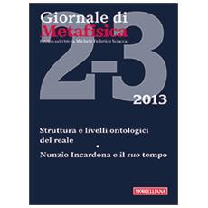 Giornale di metafisica (2013) . Vol. 2: Struttura e livelli ontologici del reale. Nunzio Incardona e il suo tempo.