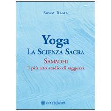 Yoga. La scienza sacra. Samadhi, il pi� alto stadio di saggezza