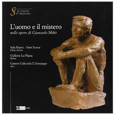 L'uomo e il mistero nelle opere di Giancarlo Mikò. Catalogo della mostra (Ostia, 30 novembre-7 dicembre 2007)