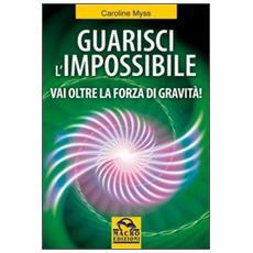 Guarisci l'impossibile. Vai oltre la forza di gravità!