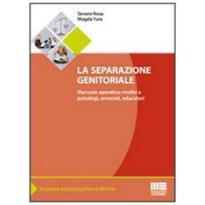 La separazione genitoriale. Manuale operativo rivolto a psicologi, avvocati, educatori