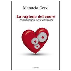 La ragione del cuore. Antropologia delle emozioni