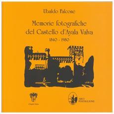 Memorie fotografiche del castello d'Ayala Valva 1840-1980
