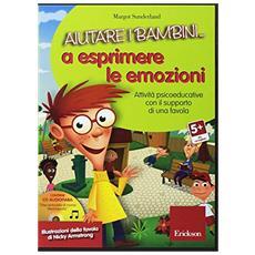 Aiutare i bambini. . . a esprimere le emozioni. Attività psicoeducative con il supporto di una favola. CD-ROM