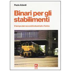 Binari per gli stabilimenti. Il tempo dei raccordi industriali a Torino