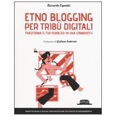Etno blogging per tribù digitali. Trasforma il tuo pubblico in una community