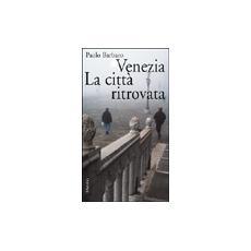 Venezia. La città ritrovata. L'idea di città in una nuova guida sentimentale