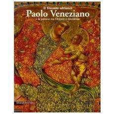 Trecento adriatico. Paolo Veneziano e la pittura tra Oriente e Occidente. Catalogo della mostra (Il)
